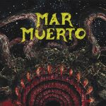 Band Dossier: MAR MUERTO - Metal Experimental (Chile)