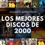 Classic Addiction: Los Mejores Discos de 2000