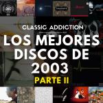 Classic Addiction: Los Mejores discos del 2003 (Segunda Parte)